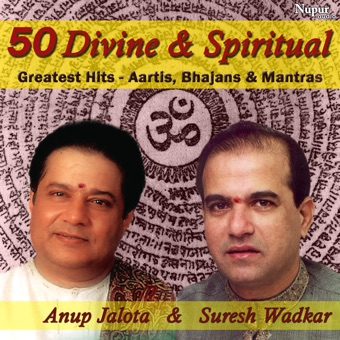 Divine and Spiritual – 50 Greatest Hits – Aartis, Bhajans & Mantras – Anup Jalota & Suresh Wadkar