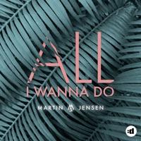 All I Wanna Do - Single - Martin Jensen