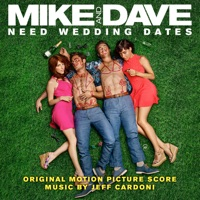 Mike and Dave Need Wedding Dates (Original Motion Picture Score)