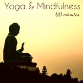 Yoga & Mindfulness 60 Minutes – 1 Hour Deep Relaxation Music for Yoga, Pranayama and Meditation
