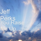 Jeff Perks - You Raise Me Up artwork