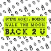 Back 2 U (feat. Walk the Moon) - Single, Steve Aoki & Boehm