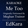 Me Too (Originally Performed by MeghanTrainor) [Karaoke No Guide Melody Version] - Single