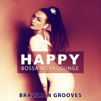 Happy Bossa Nova Lounge: Brazilian Grooves, Fresh Jazz Dance, Cafe Bossa Summer Collection – Good Morning Jazz Academy