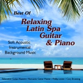 Best of Relaxing Latin Spa Guitar & Piano - Soft Acoustic Instrumental Background Music