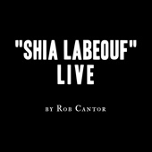 Download Rob Cantor - Shia LaBeouf Live