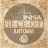 Fie Ce-o Fi - Single, Dara, Inna, Antonia & Carla's Dreams