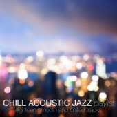 Chill Acoustic Jazz Playlist (Eighteen Smooth and Chilled Tracks)