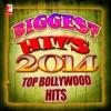Biggest Hits 2014 - Top Bollywood Hits