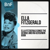 Ella Fitzgerald Sings the George and Ira Gershwin Book (The Full Recording of Gershwin Masterpieces Sung by Ella Fitzgerald) [feat. Nelson Riddle and His Orchestra]