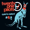 Quiet Is Viølent, twenty one pilots
