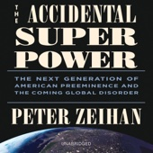 The Accidental Superpower: The Next Generation of American Preeminence and the Coming Global Disorder (Unabridged) - Peter Zeihan Cover Art
