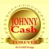 Forever (45 Gold Songs), Johnny Cash