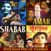 Baiju Bawra / Amar / Shabab / Deedar - Best of Bollywood Hits of Naushad (Original Motion Picture Soundtracks)