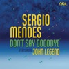 Don't Say Goodbye (feat. John Legend) - Single, Sergio Mendes