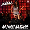 Aaj Raat Ka Scene From Jazbaa Single
