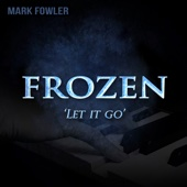"Let It Go (from ""Frozen"") - Mark Fowler"