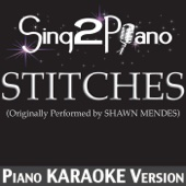 Stitches (Originally Performed by Shawn Mendes) [Piano Karaoke Version]