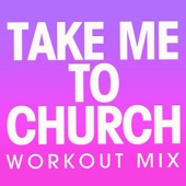 Take Me to Church (Extended Workout Mix)