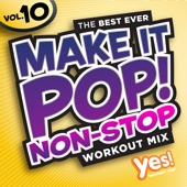 Make It Pop! Non-Stop, Vol. 10 (60 Minute Non-Stop Workout Mix @ 132 BPM)
