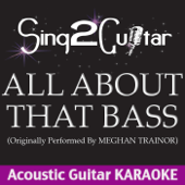 All About That Bass (Originally Performed By Meghan Trainor) [Acoustic Guitar Karaoke]