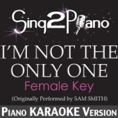I'm Not the Only One (Female Key) [Originally Performed By Sam Smith] [Piano Karaoke Version] - Sing2Piano