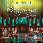 Sanctified In His Presence - Benjamin Dube