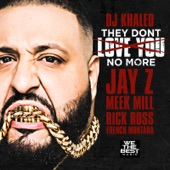They Don't Love You No More (feat. Jay Z, Meek Mill, Rick Ross & French Montana) - Single