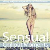 Sensual Chillout Moments (Amazing Background Lounge Collection for Intimate Moments)