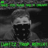 Have You Ever Had a Dream? (Wattz Trap Remix)