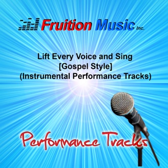 Lift Every Voice and Sing (Gospel Style) [Instrumental Performance Tracks] – EP – Fruition Music Inc.