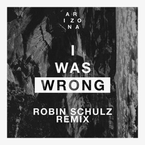 ARIZONA - I was Wrong (Robin Schulz Remix)