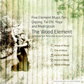 5-Element Music for Qigong, Tai Chi, Yoga and Meditation: The Wood Element - EP