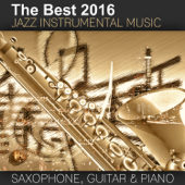 The Best 2016 Jazz Instrumental Music: Sexy Saxophone, Acoustic Guitar and Smooth Jazz Piano, Buddha Lounge Relaxation, Bar Background Music, Spanish Relaxing Songs