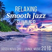 Relaxing Smooth Jazz Summer - Bossa Nova Lounge Music 2016