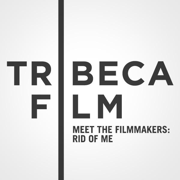 "Tribeca Film Festival: Meet the Filmmakers: ""Rid of Me"""