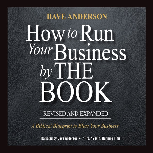 How to run your business by the book a biblical blueprint to how to run your business by the book a biblical blueprint to bless your business unabridged by dave anderson on itunes malvernweather Choice Image