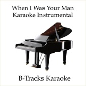 When I Was Your Man (Karaoke Instrumental) [In the Style of Bruno Mars] - B-Tracks