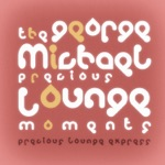 Precious Lounge Moments: George Michael