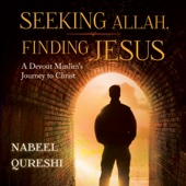 Nabeel Qureshi - Seeking Allah, Finding Jesus: A Devout Muslim Encounters Christianity (Unabridged) artwork