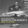 (Selections From) Sessions for Robert J - EP, Eric Clapton