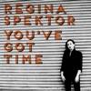 You've Got Time - Single, Regina Spektor