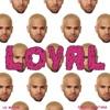 Loyal (East Coast Version) [feat. Lil Wayne & French Montana] - Single, Chris Brown