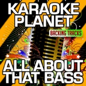 All About That Bass (Karaoke Version) [Originally Performed By Meghan Trainor]