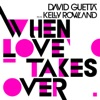 When Love Takes Over (feat. Kelly Rowland) - Single, David Guetta