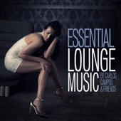 Essential Lounge Music by Carlos Campos & Friends