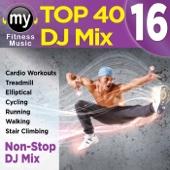 Top 40 DJ Mix 16 (30 Minute Non-Stop DJ Mix For Fitness, Treadmill, Walking and Jogging) [132 BPM]