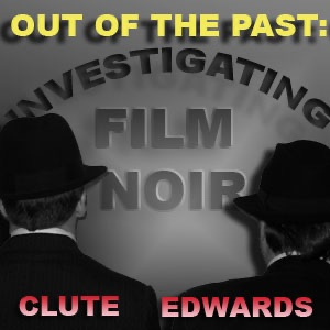 Out of the Past: Investigating Film Noir