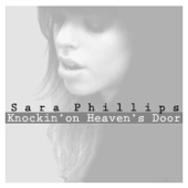 Knockin' On Heaven's Door - Sara Phillips