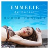 Drunk Tonight - Emmelie de Forest